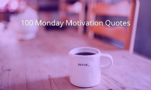 100 Monday Motivation Quotes