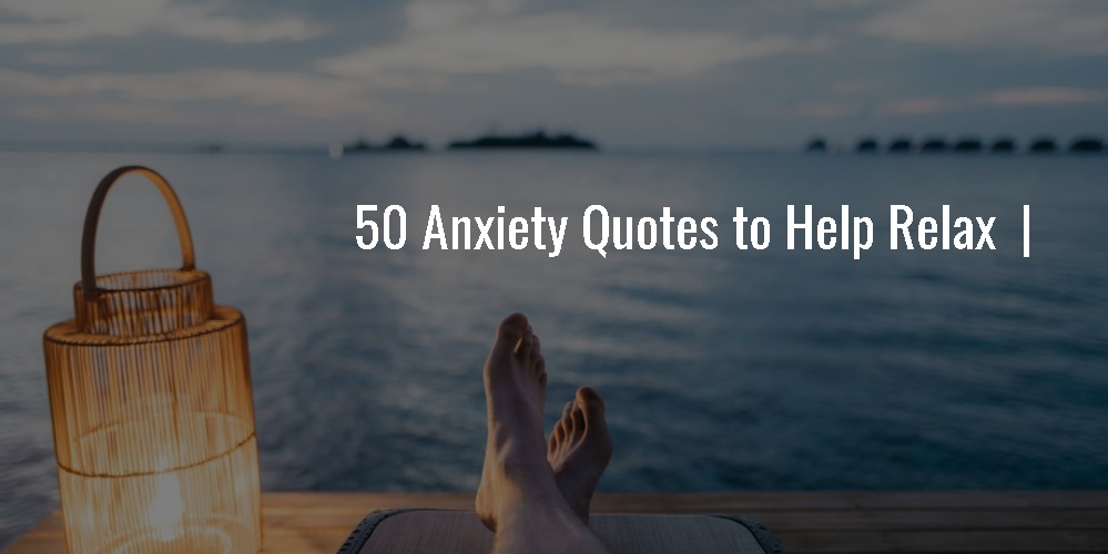50 Anxiety Quotes